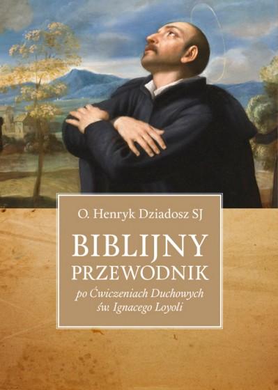 Biblijny przewodnik po Ćwiczeniach Duchowych św. Ignacego Loyoli