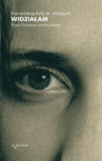 Widziałam Pasja Chrystusa oczami kobiet