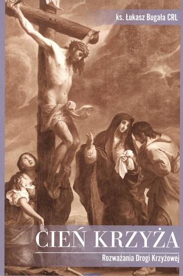 Cień krzyża Rozważania Drogi Krzyżowej