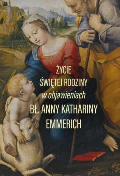 Życie Świętej Rodziny bł. Anna Katharina Emmerich