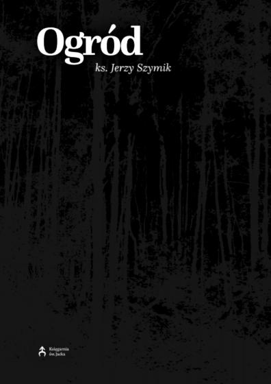 Ogród / ks. Jerzy Szymik