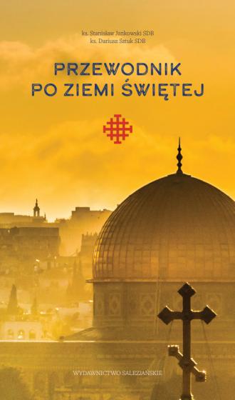 Przewodnik po Ziemi Świętej / ks. Stanisław Jankowski SDB