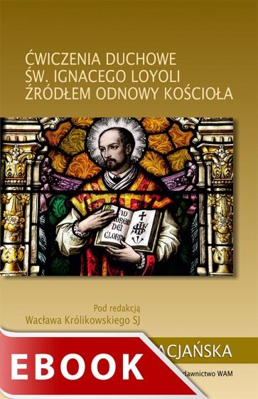 Ćwiczenia duchowe św. Ignacego Loyoli źródłem odnowy Kościoła