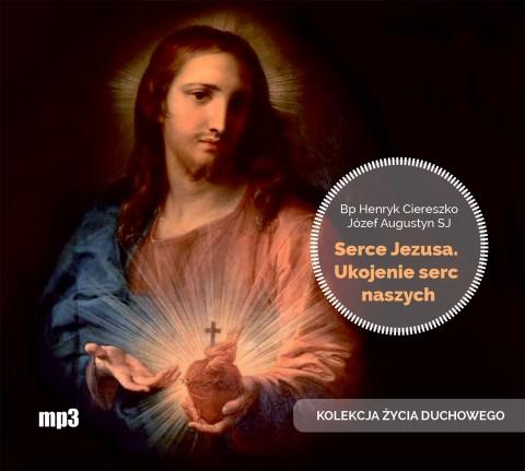 Serce Jezusa ukojenie serc naszych