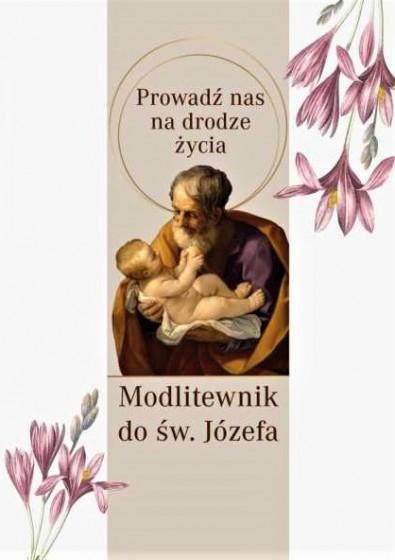 Prowadź nas na drodze życia Modlitewnik do św. Józefa
