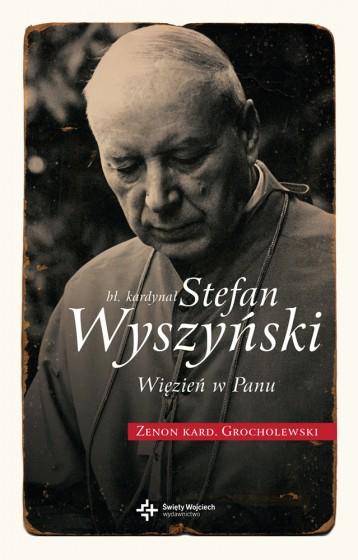 Bł. kardynał Stefan Wyszyński. Więzień w Panu