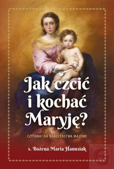 Jak czcić i kochać Maryję?