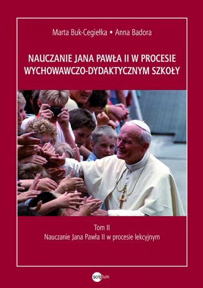 Nauczanie Jana Pawła II w procesie wychowawczo-dydaktycznym szkoły Tom 2