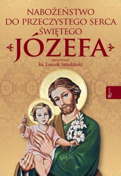Nabożeństwo do Przeczystego serca Świętego Józefa / ks. Leszek Smoliński