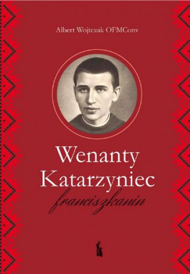 Wenanty Katarzyniec. Franciszkanin