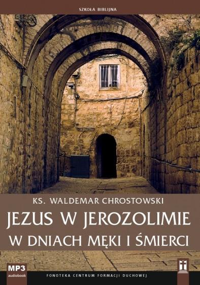 Jezus w Jerozolimie w dniach męki i śmierci