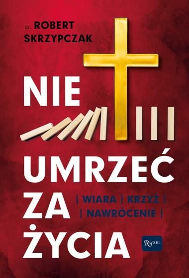 Nie umrzeć za życia Wiara, krzyż, nawrócenie