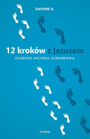 12 kroków z Jezusem Osobista historia uzdrowienia