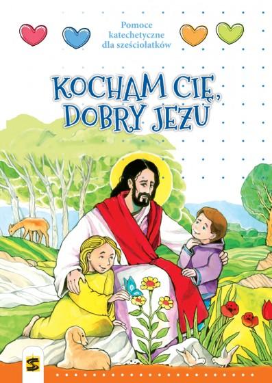 Kocham Cię, dobry Jezu Pomoce katechetyczne dla sześciolatków