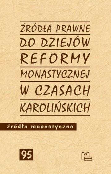 Źródła prawne do dziejów reformy monastycznej w czasach karolińskich