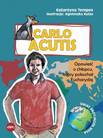 Carlo Acutis Opowieść o chłopcu, który pokochał Eucharystię