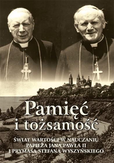 Pamięć i tożsamość Świat wartości w nauczaniu papieża Jana Pawła II i prymasa Stefana Wyszyńskiego