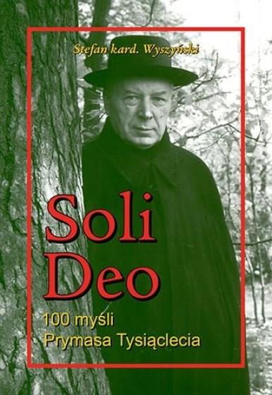 Soli Deo. 100 myśli Prymasa Tysiąclecia