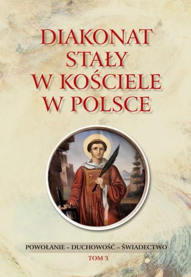 Diakonat stały w Kościele w Polsce Tom 3