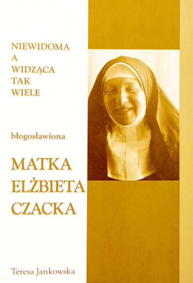 Błogosławiona Matka Elżbieta Czacka Niewidoma a widząca tak wiele