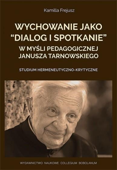"""Wychowanie jako """"dialog i spotkanie"""" w myśli pedagogicznej Janusza Tarnowskiego"""