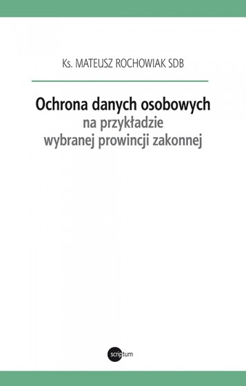 Ochrona danych osobowych na przykładzie wybranej prowincji zakonnej