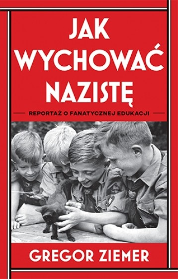 Jak wychować nazistę Reportaż o fanatycznej edukacji