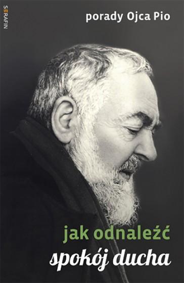 Porady Ojca Pio Jak odnaleźć spokój ducha