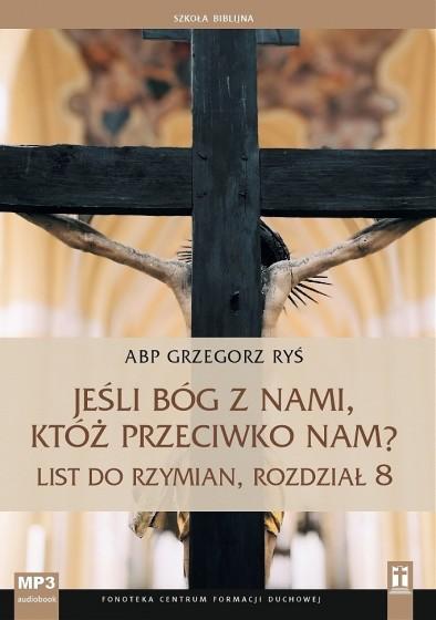 Jeśli Bóg z nami, któż przeciwko nam?