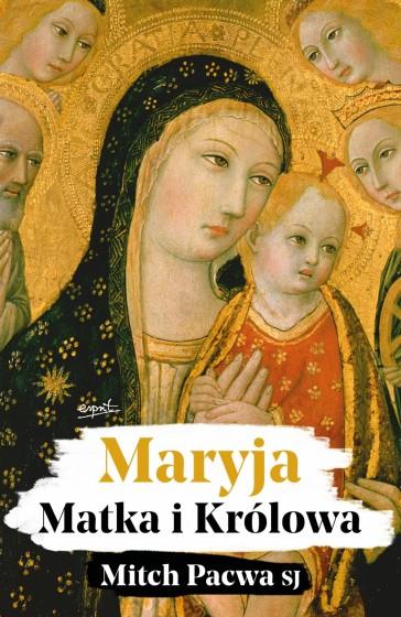 Maryja. Matka i Królowa
