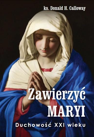 Zawierzyć Maryi. Duchowość XXI wieku