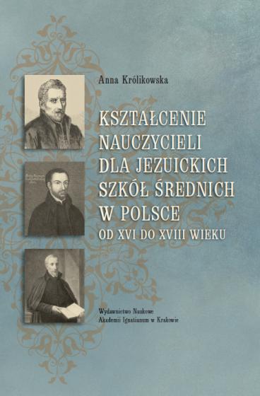 Kształcenie nauczycieli dla jezuickich szkół średnich w Polsce od XVI do XVIII wieku