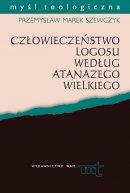 Człowieczeństwo Logosu według Atanazego Wielkiego - , Przemysław Marek Szewczyk