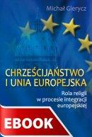 Chrześcijaństwo i Unia Europejska - Rola religii w procesie integracji europejskiej, Michał Gierycz