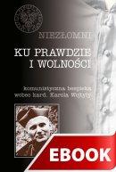 Ku prawdzie i wolności - Komunistyczna bezpieka wobec kard. Karola Wojtyły, Praca zbiorowa pod redakcją ks. Józefa Mareckiego i Filipa Musiała