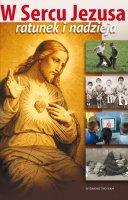 W Sercu Jezusa ratunek i nadzieja - Historia teraźniejszości i dzieła osobistego poświęcenia się Najświętszemu Sercu Jezusa, Opracował Ks. Władysław Kubik SJ