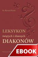 Leksykon świętych i sławnych diakonów - , Ks. Ryszard Kurek