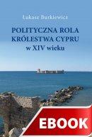 Polityczna rola Królestwa Cypru w XIV wieku - , Łukasz Burkiewicz