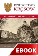 Dziedzictwo Kresów - Przeszłość i teraźniejszość, Redakcja naukowa Irena Kozimala, Anna Królikowska, Beata Topij-Stempińska