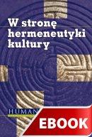W stronę hermeneutyki kultury - , Redakcja naukowa Tomasz Tisończyk, Andrzej Waśko