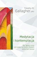 Medytacja i kontemplacja - Św. Ignacy uczy, jak modląc się Pismem Świętym pokochać Jezusa, Timothy M. Gallagher OMV