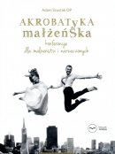 Akrobatyka małżeńska - , Adam Szustak OP