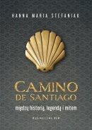 Camino de Santiago. Między historią, legendą i mitem - Między historią, legendą i mitem, Hanna Maria Stefaniak