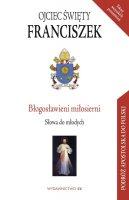 Błogosławieni miłosierni - Słowa do młodych, Papież Franciszek