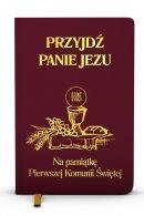 Przyjdź, Panie Jezu (bordowy) - Na pamiątkę Pierwszej Komunii Świętej, oprac. ks. Stanisław Groń SJ
