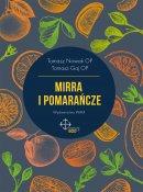 Mirra i pomarańcze - , Tomasz Nowak OP, Tomasz Gaj OP