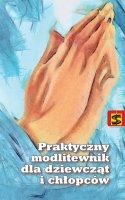 Praktyczny modlitewnik dla dziewcząt i chłopców - , Ewa Skarżyńska
