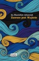 Zawsze jest Wyjście - , ks. Stanisław Adamiak