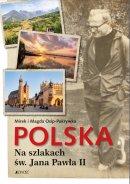Polska. Na szlakach św. Jana Pawła II - , Mirek Osip, Magda Osip-Pokrywka