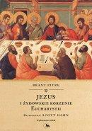 Jezus i żydowskie korzenie Eucharystii - , Brant Pitre